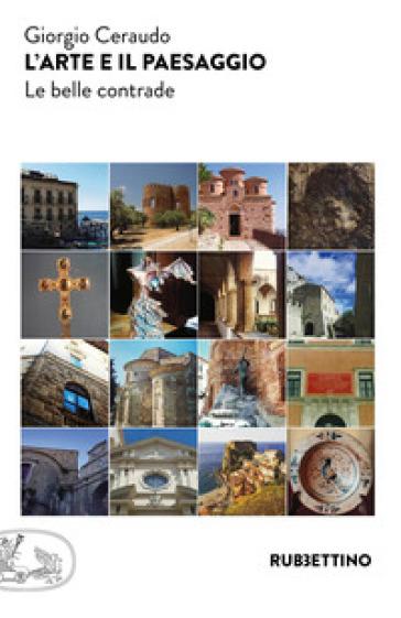 L'arte e il paesaggio. Le belle contrade - Giorgio Ceraudo | Jonathanterrington.com