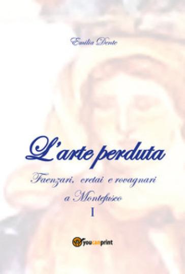L'arte perduta. Faenzari, cretai e rovagnari a Montefusco. 1: 1631-1865 - Emilia Dente | Rochesterscifianimecon.com