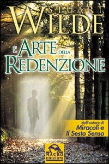 L'arte della redenzione. La vera natura del Sacro Graal - Stuart Wilde |