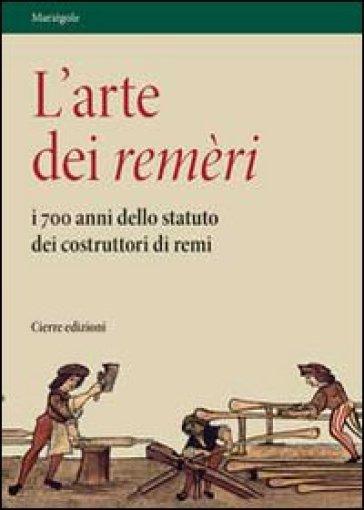 L'arte dei remèri. I 700 anni dello statuto dei costruttori di remi. Con DVD - Giovanni Caniato | Rochesterscifianimecon.com