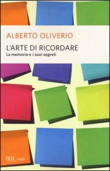 L'arte di ricordare. La memoria e i suoi segreti - Alberto Oliverio | Rochesterscifianimecon.com