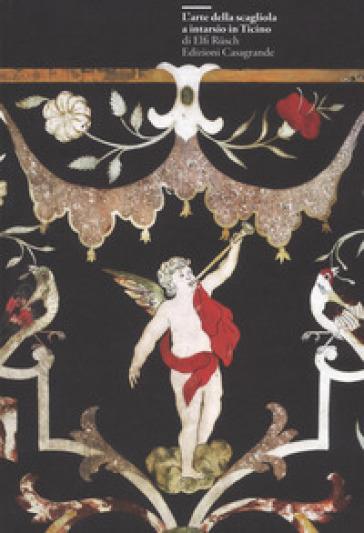 L'arte della scagliola a intarsio in Ticino. Ediz. illustrata - Elfi Rusch  