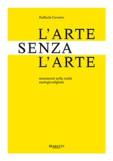 L'arte senza l'arte. Mutamenti nell'era analogicodigitale - Raffaele Gavarro | Thecosgala.com