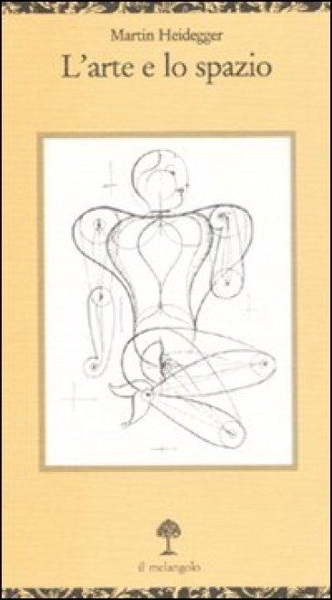 L'arte e lo spazio. Testo tedesco a fronte - Martin Heidegger |
