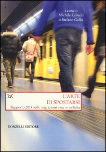 L'arte di spostarsi. Rapporto 2014 sulle migrazioni interne in Italia - M. Colucci pdf epub