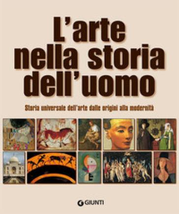 L'arte nella storia dell'uomo. Storia universale dell'arte dalle origini alla modernità - Mary Hollingsworth   Thecosgala.com