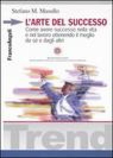 L'arte del successo. Come ottenere successo nella vita e nel lavoro ottenendo il meglio da sé e dagli altri - Stefano M. Masullo | Thecosgala.com