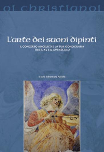 L'arte dei suoni dipinti. Il concerto angelico e la sua iconografia tra il XV e il XVII secolo - B. Aniello | Thecosgala.com
