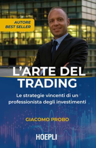 L'arte del trading. Le strategie vincenti di un professionista degli investimenti - Giacomo Probo pdf epub