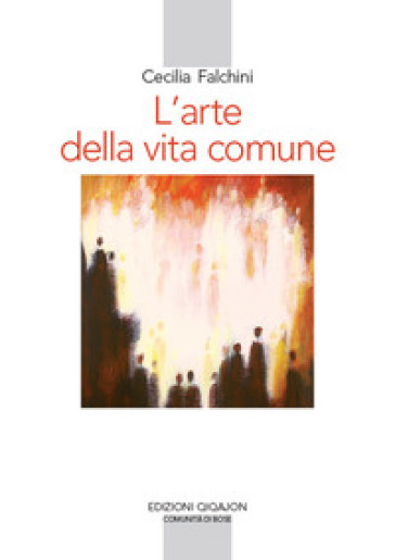 L'arte della vita comune. Lettura spirituale della «Regola di Benedetto» - Cecilia Falchini | Kritjur.org
