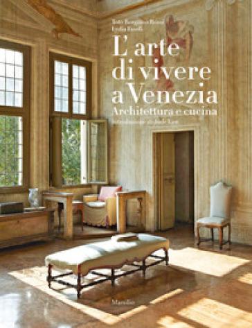 L'arte di vivere a Venezia. Architettura e cucina. Ediz. a colori - Toto Bergamo Rossi |