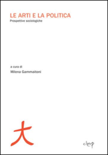 Le arti e la politica. Prospettive sociologiche - M. Gammaitoni |