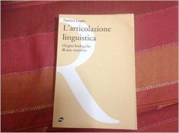 L'articolazione linguistica. Origini biologiche di una metafora - Patrizia Laspia  