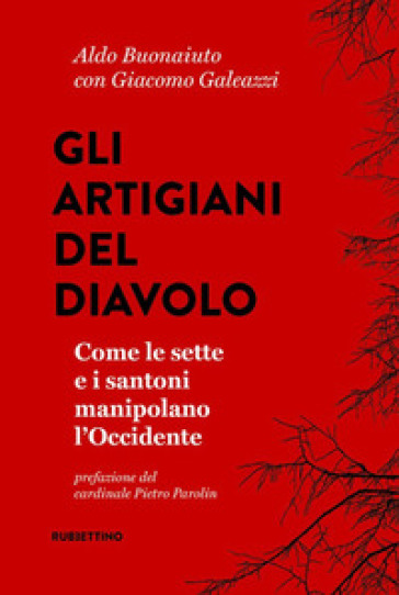 Gli artigiani del diavolo. Come le sette e i santoni manipolano l'Occidente - Aldo Bonaiuto | Ericsfund.org
