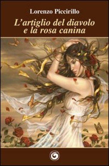 L'artiglio del diavolo e la rosa canina - Lorenzo Piccirillo |