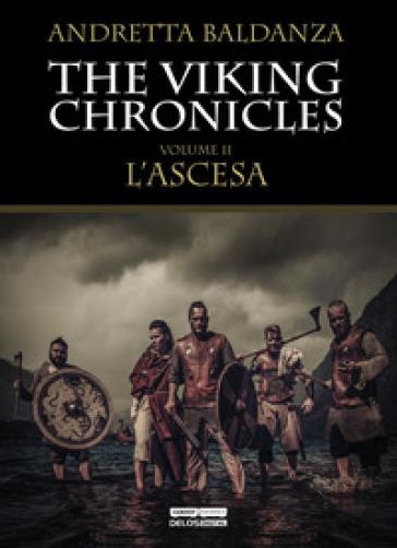 L'ascesa. Viking chronicles. 2. - Andretta Baldanza | Ericsfund.org
