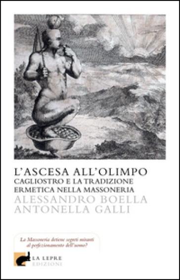 L'ascesa all'olimpo. Cagliostro e la tradizione ermetica nella massoneria - Alessandro Boella pdf epub