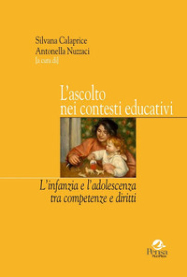 L'ascolto nei contesti educativi. L'infanzia e l'adolescenza tra competenze e diritti - S. Calaprice | Thecosgala.com
