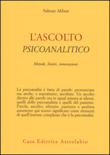 L'ascolto psicoanalitico. Metodi, limiti, innovazioni - Salman Akhtar |