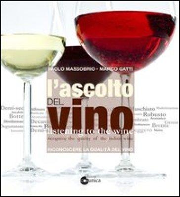 L'ascolto del vino. Ediz. italiana e inglese - Paolo Massobrio   Rochesterscifianimecon.com