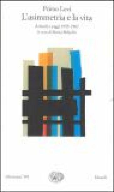 L'asimmetria e la vita. Articoli e saggi 1955-1987 - Primo Levi | Kritjur.org