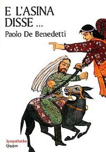 E l'asina disse... L'uomo e gli animali secondo la sapienza di Israele - Paolo De Benedetti |