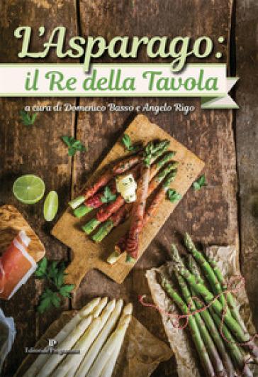 L'asparago. Il re della tavola. Ediz. a colori - Dina Basso   Thecosgala.com