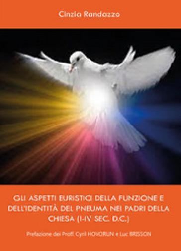 Gli aspetti euristici della funzione e dell'identità del pneuma nei padri della Chiesa (I-IV sec. d.c.) - Cinzia Randazzo | Kritjur.org