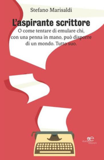 L'aspirante scrittore. O come tentare di emulare chi, con una penna in mano, può disporre di un mondo. Tutto suo - Stefano Marisaldi | Kritjur.org