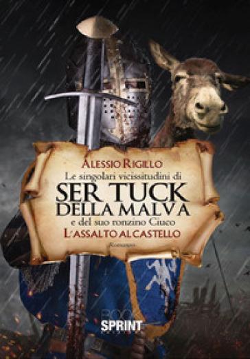 L'assalto al castello. Le singolari vicissitudini di Ser Tuck della Malva e del suo ronzino Ciuco - Alessio Rigillo |