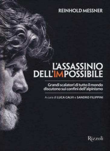 L'assassinio dell'impossibile. Grandi scalatori di tutto il mondo discutono sui confini dell'alpinismo - Reinhold Messner | Thecosgala.com