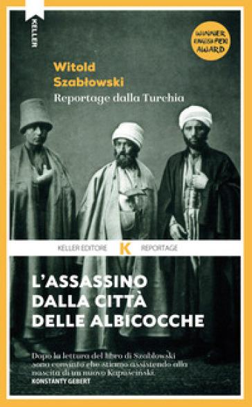 L'assassino dalla città delle albicocche. Reportage dalla Turchia - Witold Szablowski | Thecosgala.com
