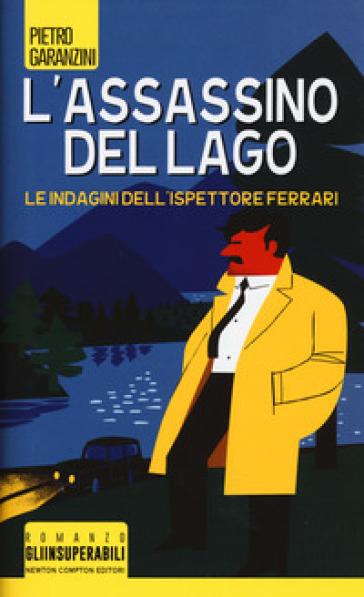 L'assassino del lago. Le indagini dell'ispettore Ferrari - Pietro Garanzini |
