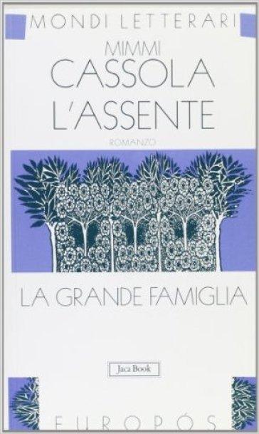 L'assente. La grande famiglia. 1. - Mimmi Cassola | Ericsfund.org