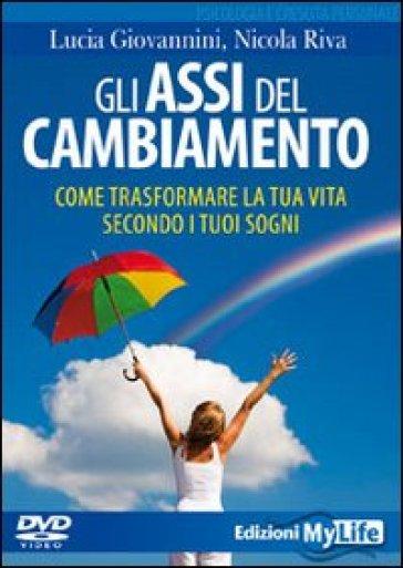 Gli assi del cambiamento. Come trasformare la tua vita secondo i tuoi sogni. DVD. Con libro - Nicola Riva pdf epub