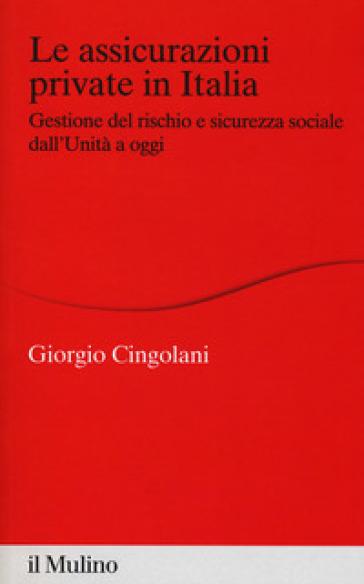 Le assicurazioni private in Italia. Gestione del rischio e sicurezza sociale dall'Unità a oggi
