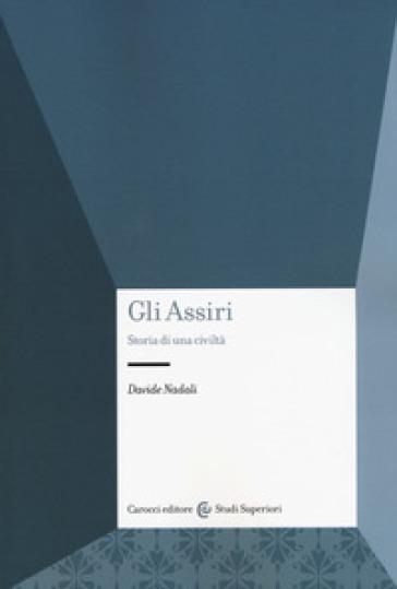 Gli assiri. Storia di una civiltà - Davide Nadali | Rochesterscifianimecon.com