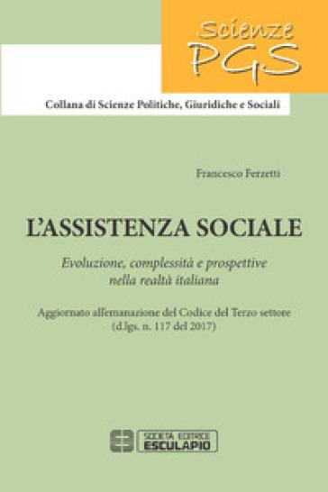 L'assistenza sociale. Evoluzione, complessità e prospettive nella realtà italiana - Francesco Ferzetti   Rochesterscifianimecon.com