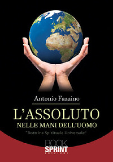 L'assoluto nelle mani dell'uomo - Antonio Fazzino  