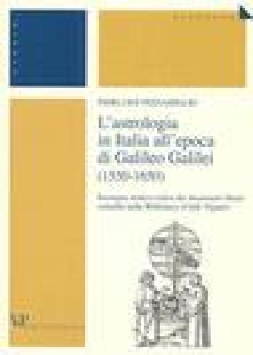L'astrologia in Italia all'epoca di Galileo Galilei (1550-1650). Rassegna storico-critica dei documenti librari custoditi nella Biblioteca «Carlo Viganò» - Pierluigi Pizzamiglio |