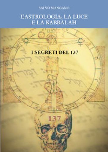 L'astrologia, la luce e la Kabbalah. I segreti del 137 - Salvo Mangano | Thecosgala.com