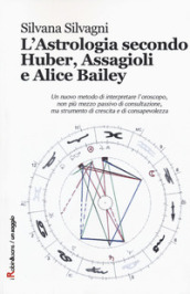 L astrologia secondo Huber, Assagioli e Alice Bailey
