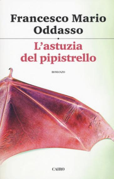 L'astuzia del pipistrello. Il capitano Petrone indaga - Francesco Mario Oddasso |