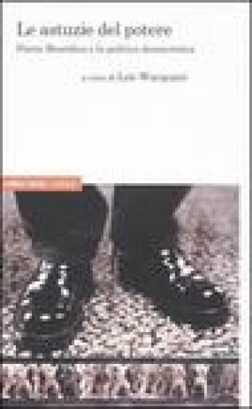 Le astuzie del potere. Pierre Bourdieu e la politica democratica - S. De Petris | Kritjur.org