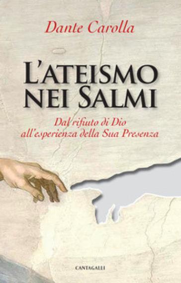 L'ateismo nei Salmi. Dal rifiuto di Dio all'esperienza della sua presenza - Dante Carolla | Kritjur.org