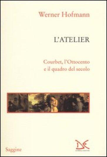 L'atelier. Courbet, l'Ottocento e il quadro del secolo - Werner Hofmann |