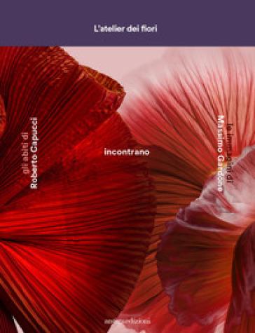 L'atelier dei fiori. Gli abiti di Roberto Capucci incontrano le immagini di Massimo Gardone. Ediz. illustrata - E. M. Capucci |