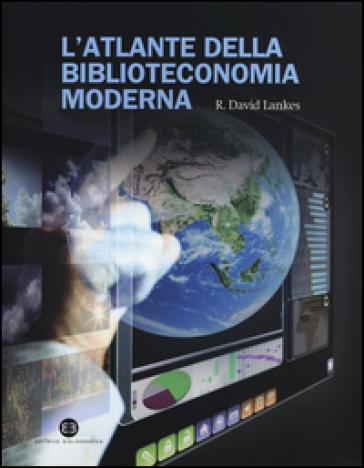 L'atlante della biblioteconomia moderna - David R. Lankes | Rochesterscifianimecon.com