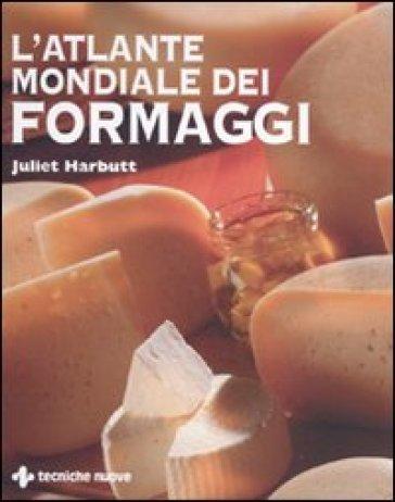 L'atlante mondiale dei formaggi - Juliet Harbutt |