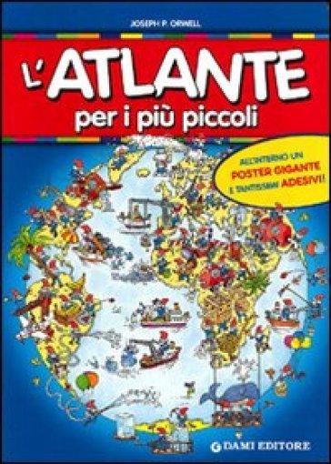 L'atlante per i più piccoli. Con adesivi. Ediz. illustrata. Con gadget - Giorgio P. Panini pdf epub